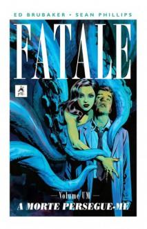 Fatale - Volume Um: A Morte Persegue-me - Ed Brubaker, Sean Phillips