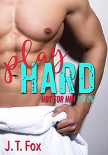 Play Hard (Hot For Him Book 1) - J.T. Fox