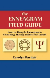 The Enneagram Field Guide, Notes on Using the Enneagram in Counseling, Therapy and Personal Growth - Carolyn, S Bartlett