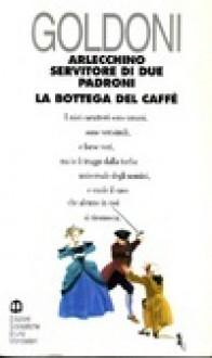 Arlecchino servitore di due padroni - La bottega del caffè - Carlo Goldoni, G. Cislaghi