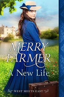 A New Life (West Meets East) (Volume 1) - Merry Farmer