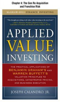 Applied Value Investing, Chapter - - 4 the Gen Re Acquisition and Franchise Risk - Joseph Calandro Jr.