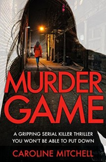 Murder Game: A gripping serial killer thriller you won't be able to put down (Detective Ruby Preston Crime Thriller Series Book 3) - Caroline Mitchell