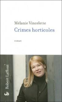 Crimes horticoles: roman - Mélanie Vincelette