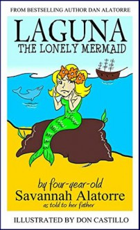 Laguna The Lonely Mermaid - Savannah Alatorre, Don Castillo, Dan Alatorre