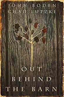 Out Behind the Barn - Chad Lutzke,John Boden