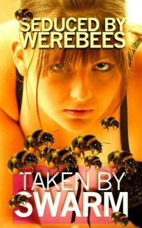 Taken by Swarm - Seduced by WEREBEES (BBW paranormal shapeshifters erotic romance) - A M Ball