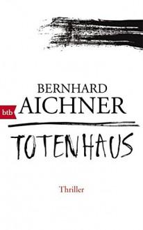 XXL-Leseprobe: Totenhaus: Thriller - Bernhard Aichner