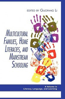 Multicultural Families, Home Literacies, and Mainstream Schooling (Hc) - Guofang Li
