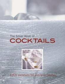 The Silver Book of Cocktails: 1,001 Cocktails for Every Occasion - Carla Bardi
