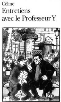 Entretiens avec le Professeur Y - Louis-Ferdinand Céline