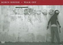 Robin Rhode: Walk Off - Stephanie Rosenthal, Andre Lepecki