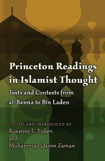 Princeton Readings in Islamist Thought Princeton Readings in Islamist Thought: Texts and Contexts from Al-Banna to Bin Laden Texts and Contexts from Al-Banna to Bin Laden - Roxanne Euben, Muhammad Zaman