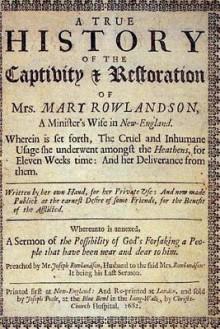 A True History of the Captivity and Restoration of Mrs. Mary Rowlandson.: By Mrs. Mary Rowlandson; And Introduction by Atidem Aroha (Full Original Text). - Mary Rowlandson