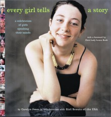 Every Girl Tells a Story: A Celebration of Girls Speaking Their Minds - Carolyn Jones, Girl Scouts of the U.S.A.