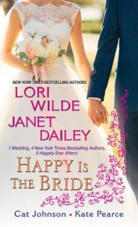 Happy Is the Bride - Lori Wilde,Janet Dailey,Cat Johnson,Kate Pearce