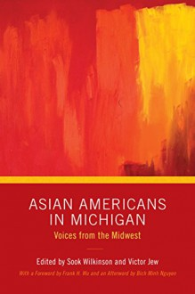 Asian Americans in Michigan: Voices from the Midwest (Great Lakes Books Series) - Victor Jew, Victor Jew, Sook Wilkinson, Sook Wilkinson, Bich Minh Nguyen, Frank H. Wu, Chelsea Zuzindlak, Lawrence G. Almeda, Grace Lee Boggs, Tai Chan, Ti-Hua Chang, Catherine Chung, Kira A. Donnell, Joseph A. Galura, Kul B. Gauri, Jen Hilzinger, Emily Hsiao, Rev. Tukyul