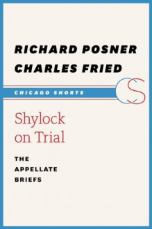 Shylock on Trial: The Appellate Briefs - Charles Fried,Richard Posner