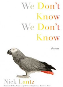 We Don't Know We Don't Know - Nick Lantz