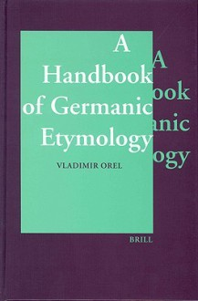 A Handbook of Germanic Etymology - Vladimir E. Orel
