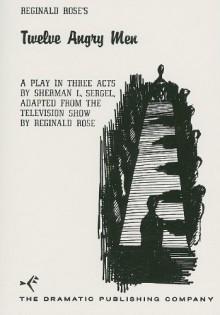 Twelve Angry Men - Reginald Rose, Sherman L. Sergel