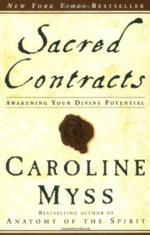 Sacred Contracts: Awakening Your Divine Potential - Caroline Myss
