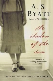 The Shadow of the Sun - A.S. Byatt