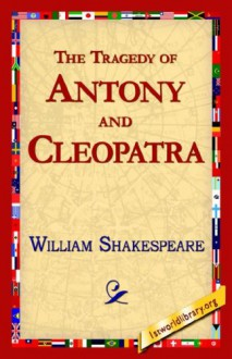 The Tragedy of Antony and Cleopatra - William Shakespeare