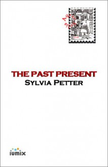 The Past Present: Stories - Sylvia Petter
