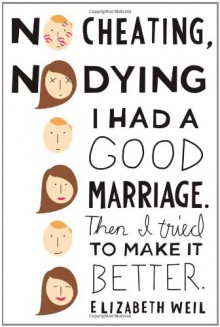 No Cheating, No Dying: I Had a Good Marriage. Then I Tried To Make It Better. - Elizabeth Weil