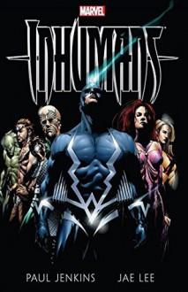 Inhumans By Paul Jenkins & Jae Lee - Paul Jenkins,Jae Lee