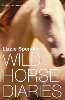 The Wild Horse Diaries - Lizzie Spender