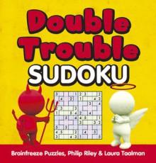Double Trouble Sudoku - Brainfreeze Puzzles, Philip Riley, Laura Taalman