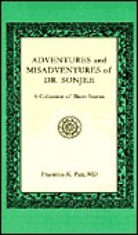 Adventures and Misadventures of Dr. Sonjee: A Collection of Short Stories - Prasanna K. Pati