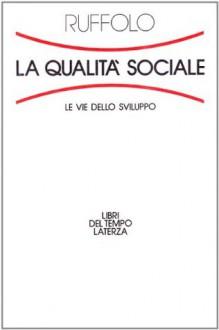 La qualità sociale. Le vie dello sviluppo - Giorgio Ruffolo