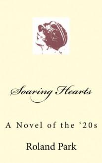 Soaring Hearts: A Novel of the '20s - Roland Park