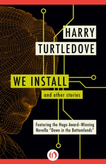 We Install: and Other Stories - Harry Turtledove