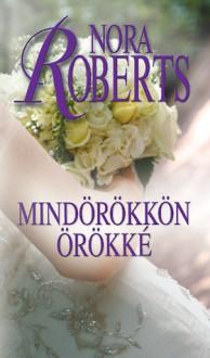 Mindörökkön örökké (Menyasszonyok #4.) - Kaul Éva Gondáné, Nora Roberts