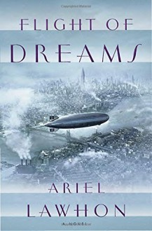 Flight of Dreams: A Novel - Ariel Lawhon
