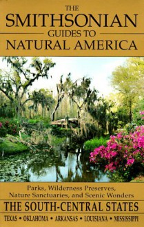 The Smithsonian Guides to Natural America: The South-Central States: Texas, Oklahoma, Arkansas, Louisiana, Mississippi (Smithsonian Guides to Natural America) - Mel White, Smithsonian Travel Guide, Jim Bones, Tria Giovan