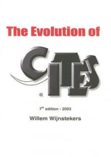 The Evolution Of Cites: A Reference To The Convention On International Trade In Endangered Species Of Wild Fauna And Flora - Willem Wijnstekers
