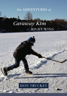 The Adventures of Caraway Kim: Right Wing - Don Truckey