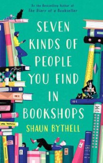 Seven Kinds of People You Find in Bookshops - Shaun Bythell