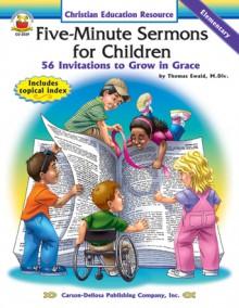 Five-Minute Sermons for Children, Grades K - 5: 56 Invitations to Grow in Grace - Carson-Dellosa Christian Publishing Co., Inc., Carson-Dellosa Publishing, Carson-Dellosa Christian Publishing Co., Inc.