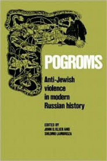 Pogroms: Anti-Jewish Violence in Modern Russian History - John D. Klier