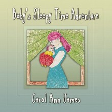 Baby's Sleepy Time Adventure - Carol Ann James