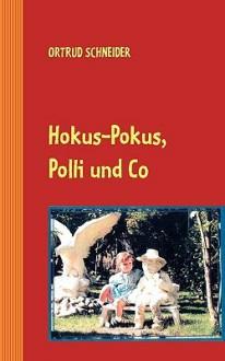 Hokus-Pokus, Polli Und Co - Ortrud Schneider