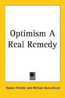 Optimism, a Real Remedy - Horace Fletcher, William Dana Orcutt
