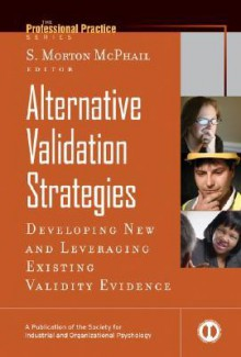 Alternative Validation Strategies: Developing New and Leveraging Existing Validity Evidence - S. Morton McPhail