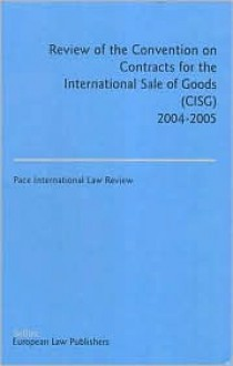 Review of the Convention on Contracts for the International Sale of Goods (Cisg): 2004-2005 - Pace International Law Review